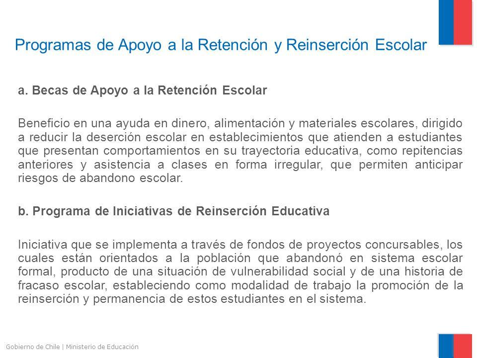 Gobierno de Chile | Ministerio de Educación Programas de Apoyo a la Retención y Reinserción Escolar a. Becas de Apoyo a la Retención Escolar Beneficio