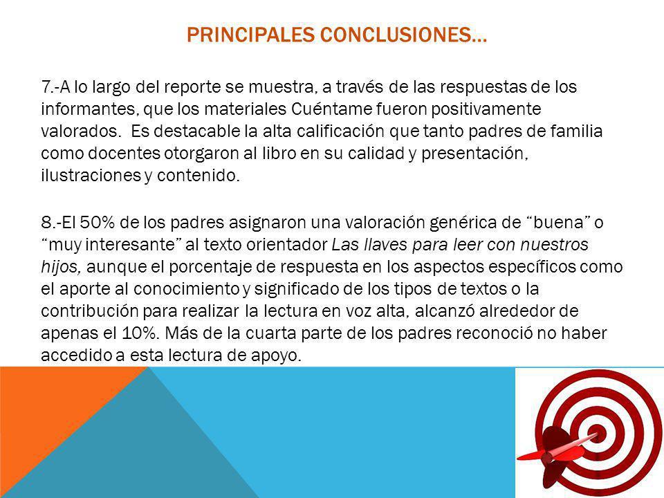 7.-A lo largo del reporte se muestra, a través de las respuestas de los informantes, que los materiales Cuéntame fueron positivamente valorados. Es de
