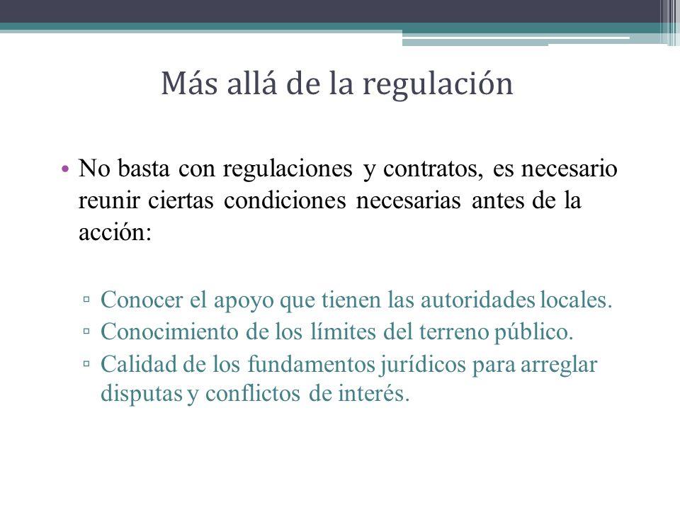 Más allá de la regulación No basta con regulaciones y contratos, es necesario reunir ciertas condiciones necesarias antes de la acción: Conocer el apoyo que tienen las autoridades locales.