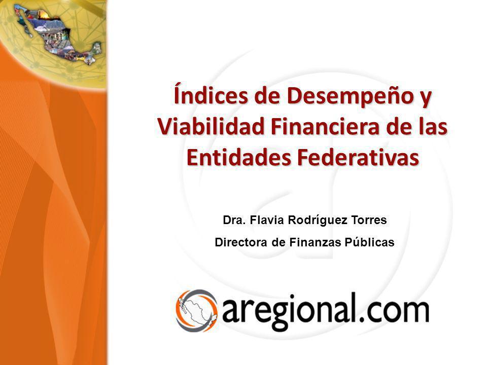 Índices de Desempeño y Viabilidad Financiera de las Entidades Federativas Dra. Flavia Rodríguez Torres Directora de Finanzas Públicas