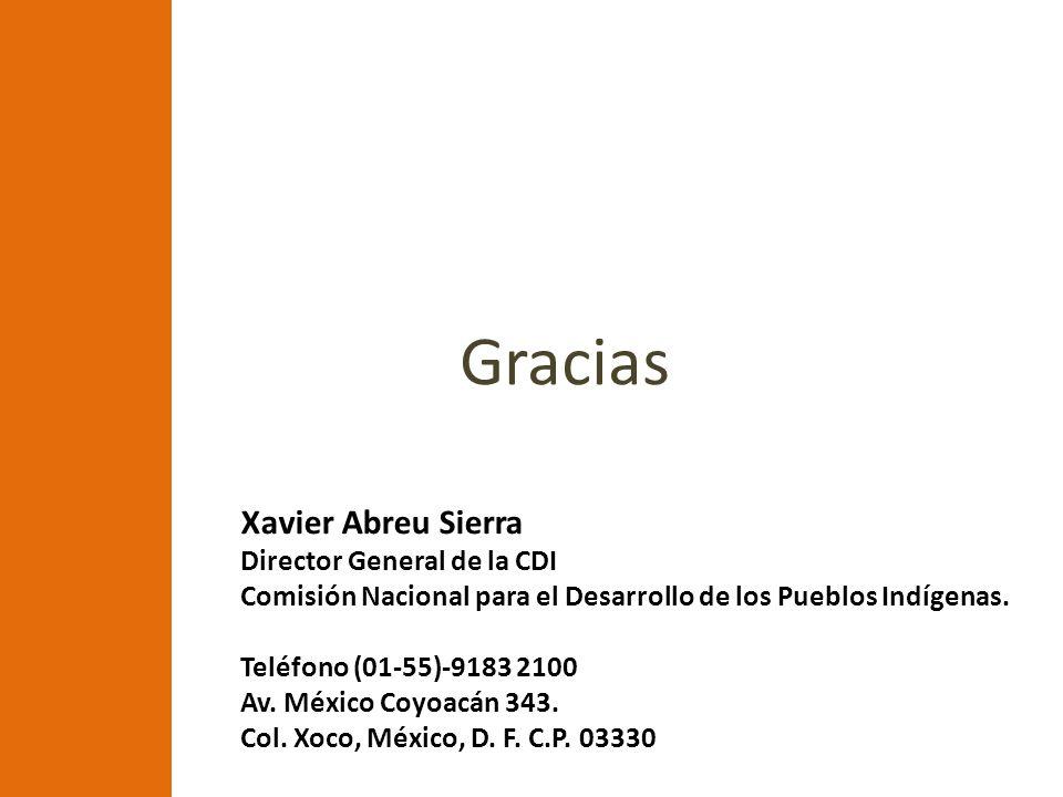 Gracias Xavier Abreu Sierra Director General de la CDI Comisión Nacional para el Desarrollo de los Pueblos Indígenas.