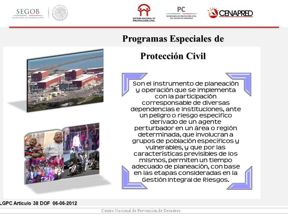 Centro Nacional de Prevención de Desastres LGPC Artículo 38 DOF 06-06-2012 Programas Especiales de Protección Civil