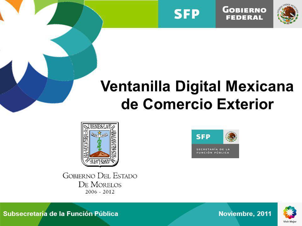 Ventanilla Digital Mexicana de Comercio Exterior Noviembre, 2011Subsecretaría de la Función Pública