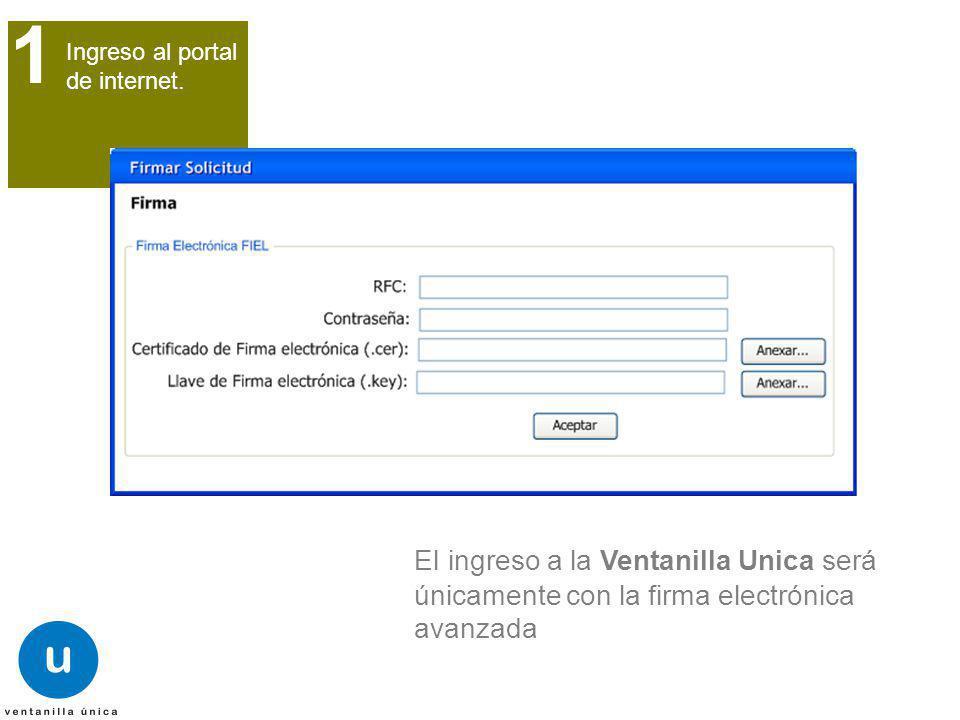 Ingreso al portal de internet. 1 El ingreso a la Ventanilla Unica será únicamente con la firma electrónica avanzada