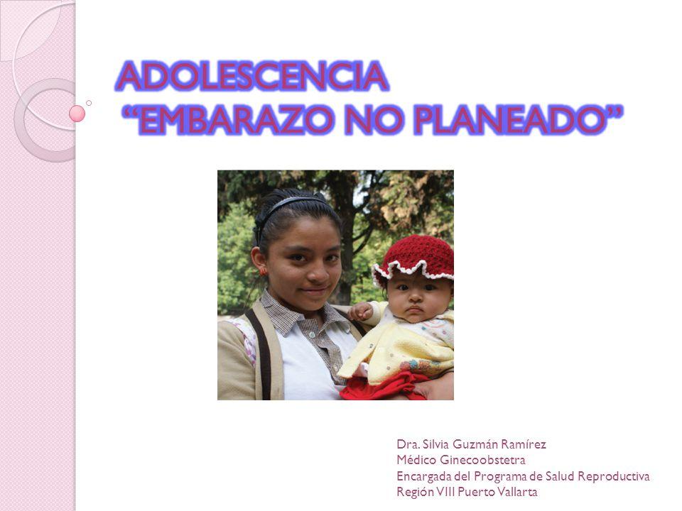 Dra. Silvia Guzmán Ramírez Médico Ginecoobstetra Encargada del Programa de Salud Reproductiva Región VIII Puerto Vallarta