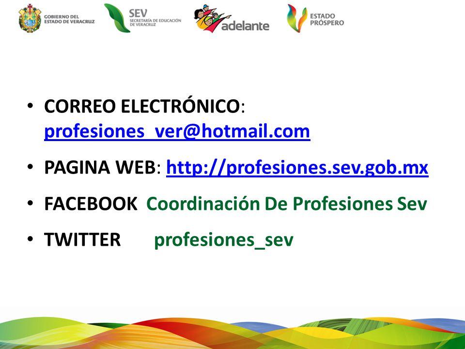 CORREO ELECTRÓNICO: profesiones_ver@hotmail.com profesiones_ver@hotmail.com PAGINA WEB: http://profesiones.sev.gob.mxhttp://profesiones.sev.gob.mx FAC