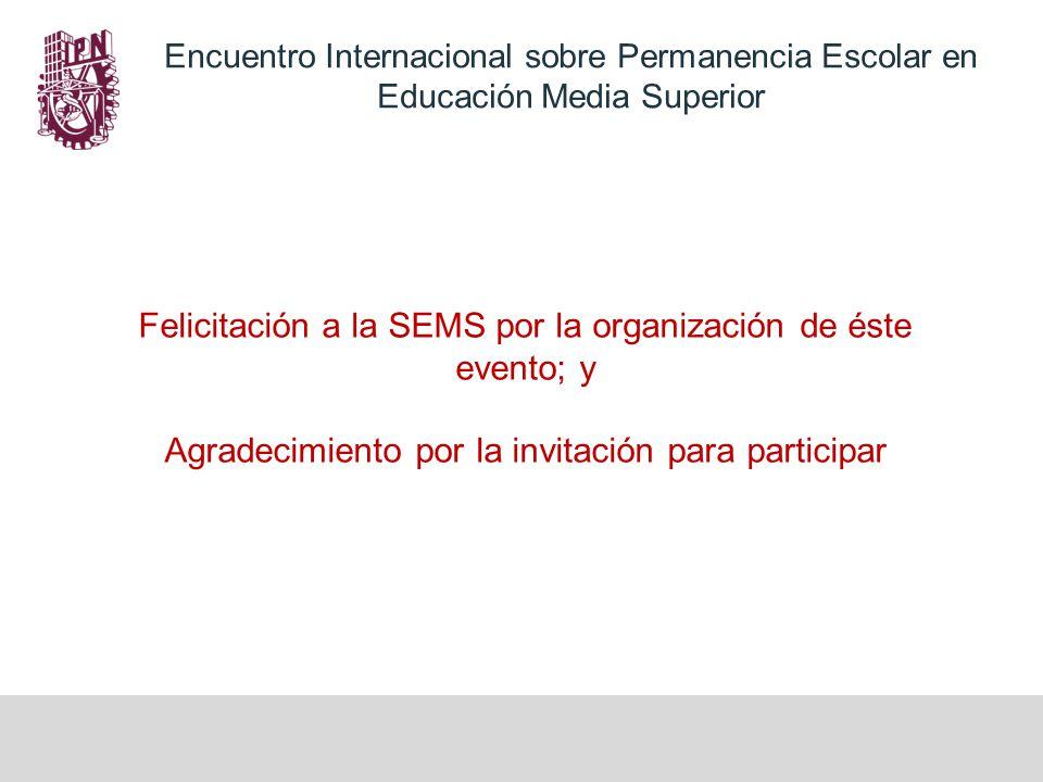 Felicitación a la SEMS por la organización de éste evento; y Agradecimiento por la invitación para participar Encuentro Internacional sobre Permanencia Escolar en Educación Media Superior