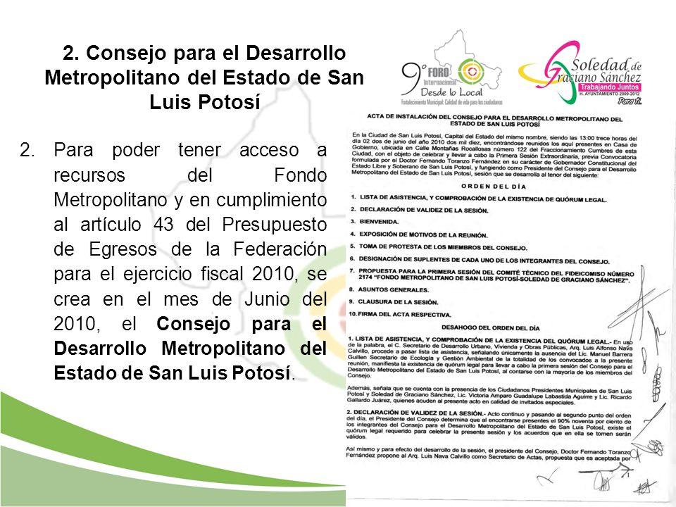 2. Consejo para el Desarrollo Metropolitano del Estado de San Luis Potosí 2.Para poder tener acceso a recursos del Fondo Metropolitano y en cumplimien
