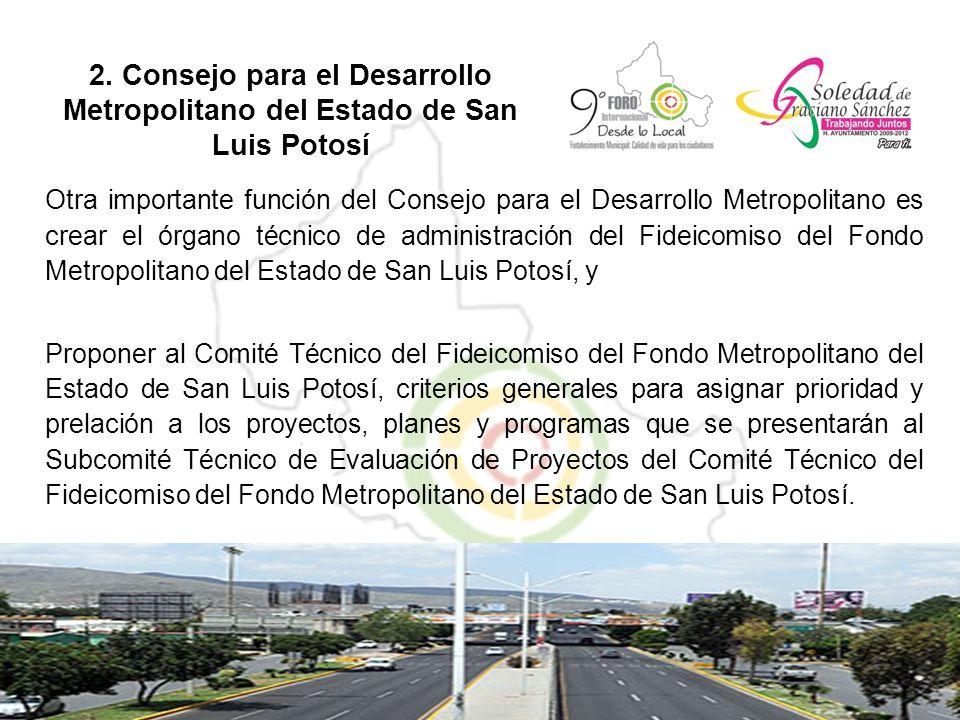 2. Consejo para el Desarrollo Metropolitano del Estado de San Luis Potosí Otra importante función del Consejo para el Desarrollo Metropolitano es crea