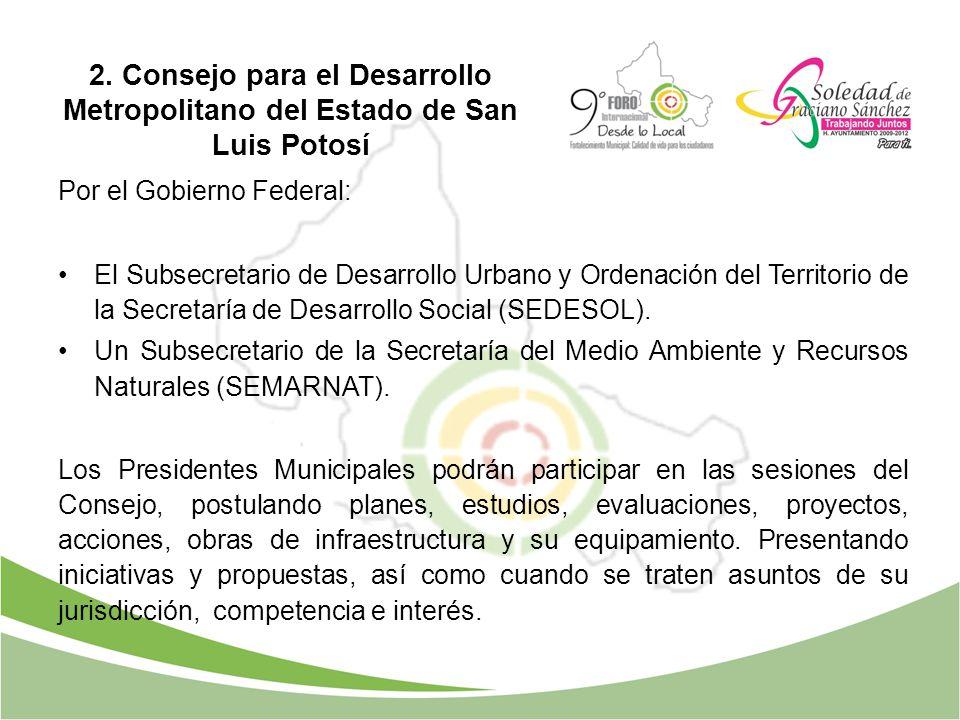 2. Consejo para el Desarrollo Metropolitano del Estado de San Luis Potosí Por el Gobierno Federal: El Subsecretario de Desarrollo Urbano y Ordenación