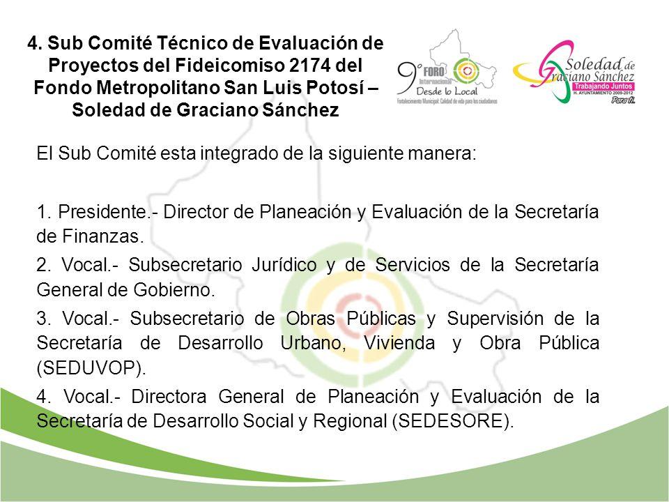 4. Sub Comité Técnico de Evaluación de Proyectos del Fideicomiso 2174 del Fondo Metropolitano San Luis Potosí – Soledad de Graciano Sánchez El Sub Com
