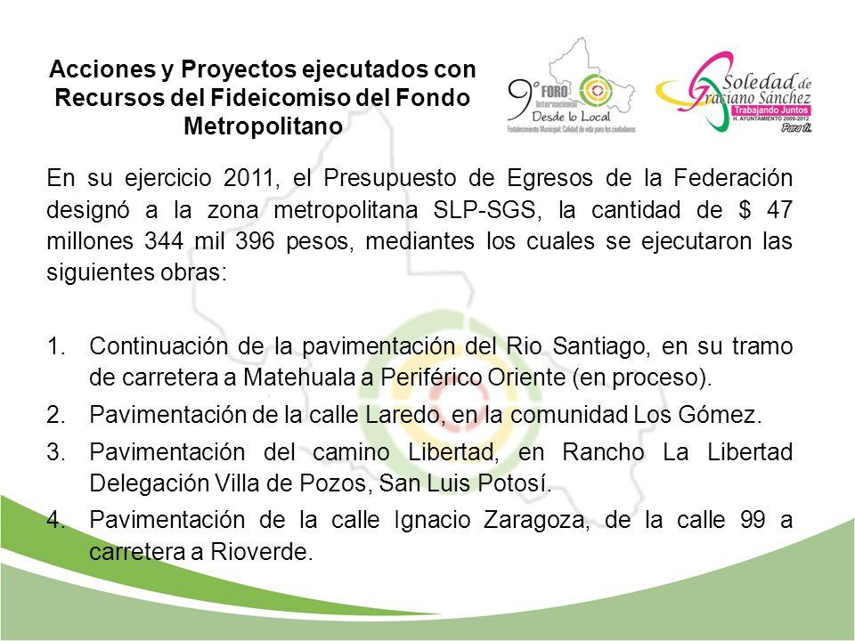 Acciones y Proyectos ejecutados con Recursos del Fideicomiso del Fondo Metropolitano En su ejercicio 2011, el Presupuesto de Egresos de la Federación