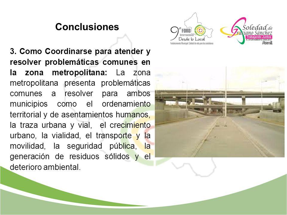 3. Como Coordinarse para atender y resolver problemáticas comunes en la zona metropolitana: La zona metropolitana presenta problemáticas comunes a res