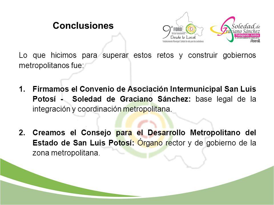 Lo que hicimos para superar estos retos y construir gobiernos metropolitanos fue: 1.Firmamos el Convenio de Asociación Intermunicipal San Luis Potosí