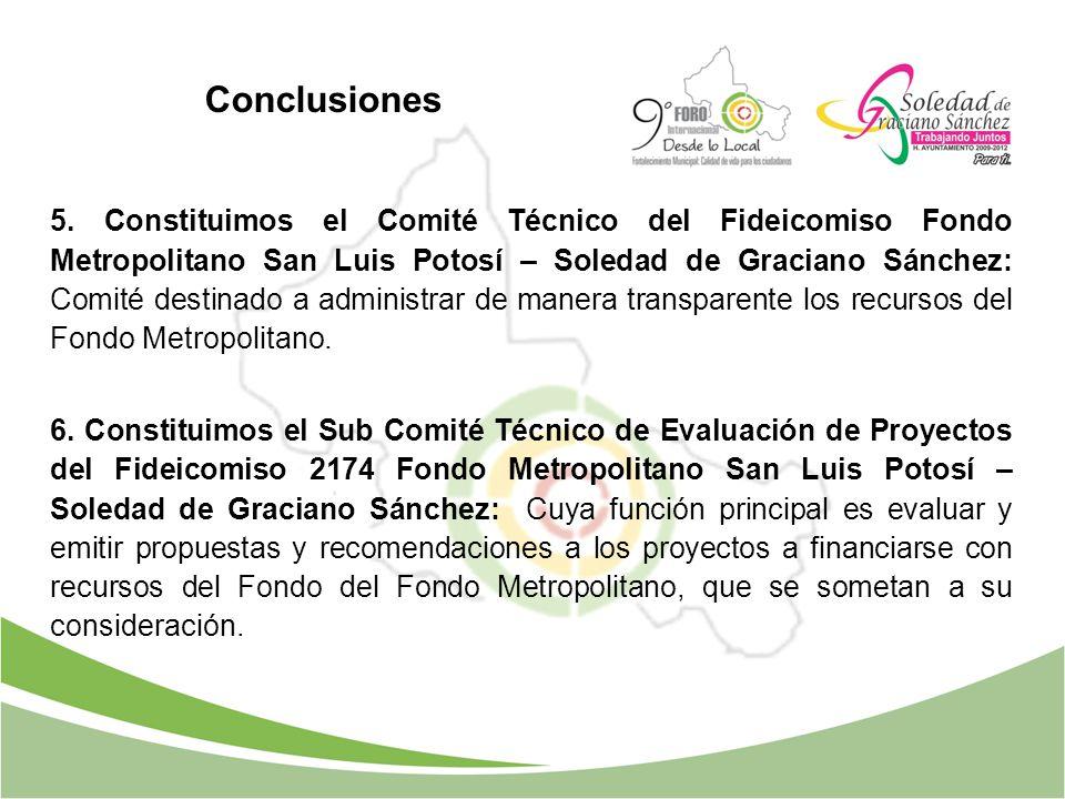 5. Constituimos el Comité Técnico del Fideicomiso Fondo Metropolitano San Luis Potosí – Soledad de Graciano Sánchez: Comité destinado a administrar de