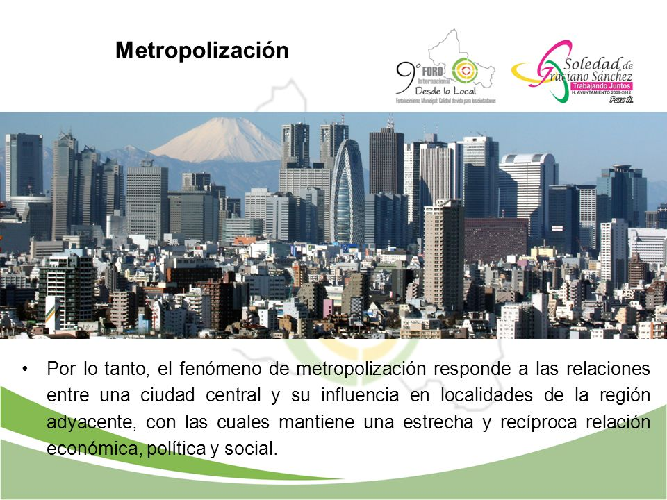 Metropolización Por lo tanto, el fenómeno de metropolización responde a las relaciones entre una ciudad central y su influencia en localidades de la r