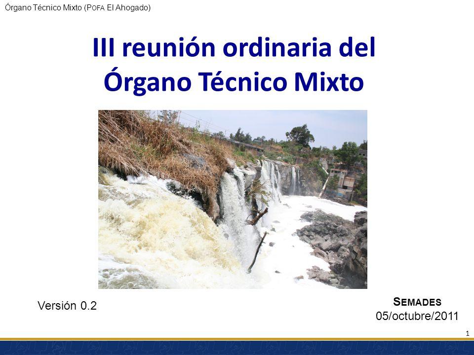 Órgano Técnico Mixto (P OFA El Ahogado) III reunión ordinaria del Órgano Técnico Mixto Versión 0.2 S EMADES 05/octubre/2011 1