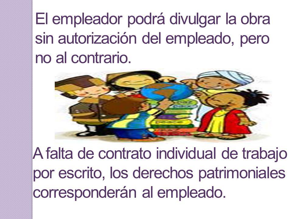 El empleador podrá divulgar la obra sin autorización del empleado, pero no al contrario. A falta de contrato individual de trabajo por escrito, los de