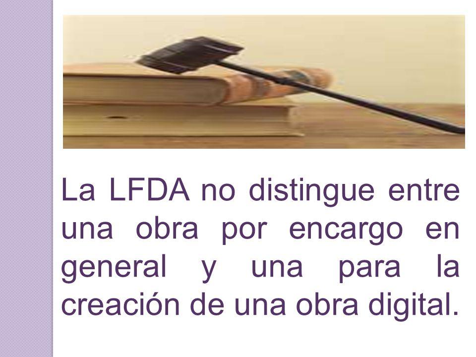 La LFDA no distingue entre una obra por encargo en general y una para la creación de una obra digital.