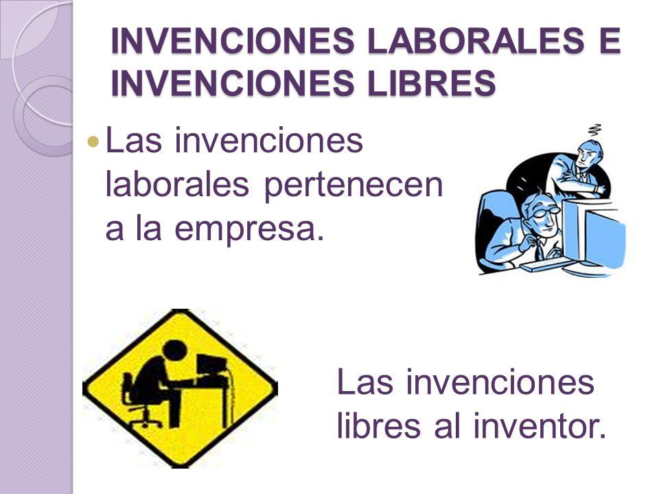 INVENCIONES LABORALES E INVENCIONES LIBRES Las invenciones laborales pertenecen a la empresa. Las invenciones libres al inventor.