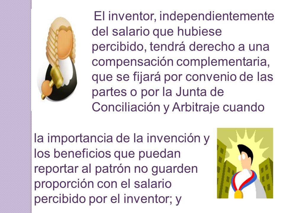 El inventor, independientemente del salario que hubiese percibido, tendrá derecho a una compensación complementaria, que se fijará por convenio de las