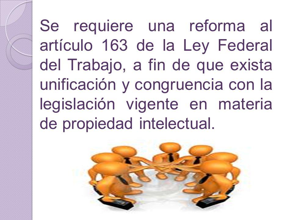 Se requiere una reforma al artículo 163 de la Ley Federal del Trabajo, a fin de que exista unificación y congruencia con la legislación vigente en mat