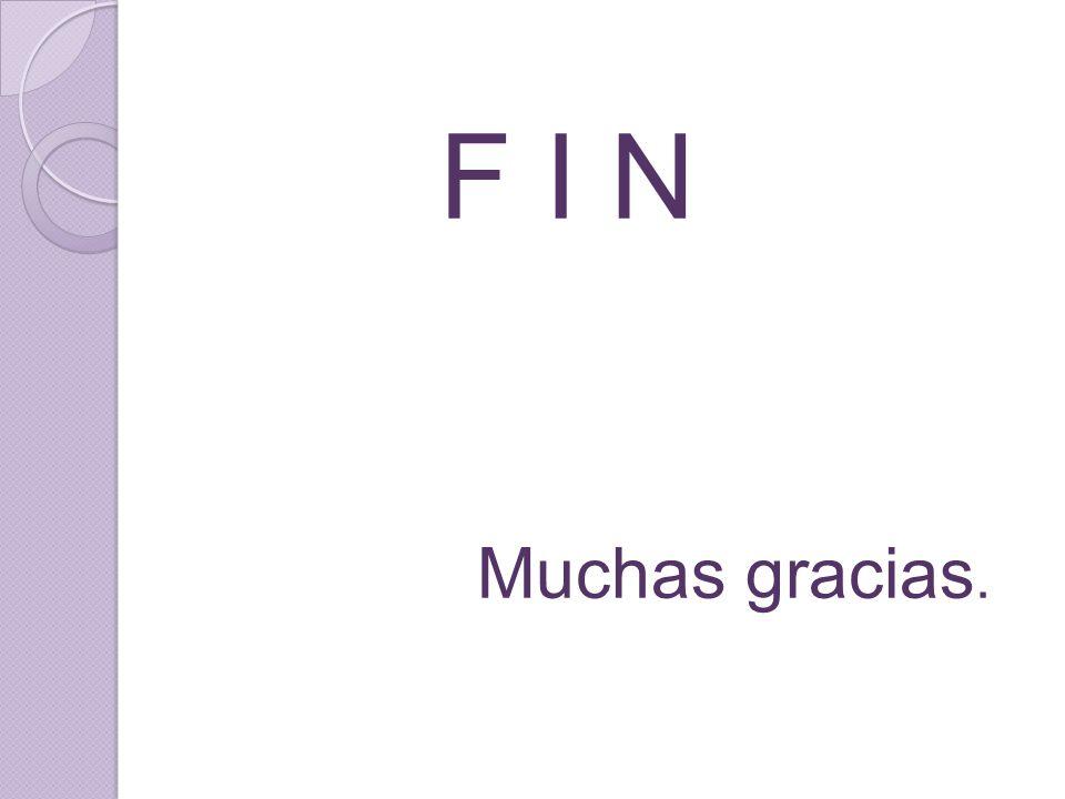 F I N Muchas gracias.