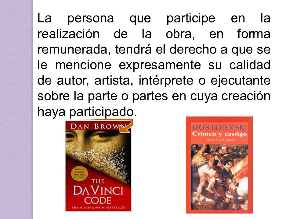La persona que participe en la realización de la obra, en forma remunerada, tendrá el derecho a que se le mencione expresamente su calidad de autor, a