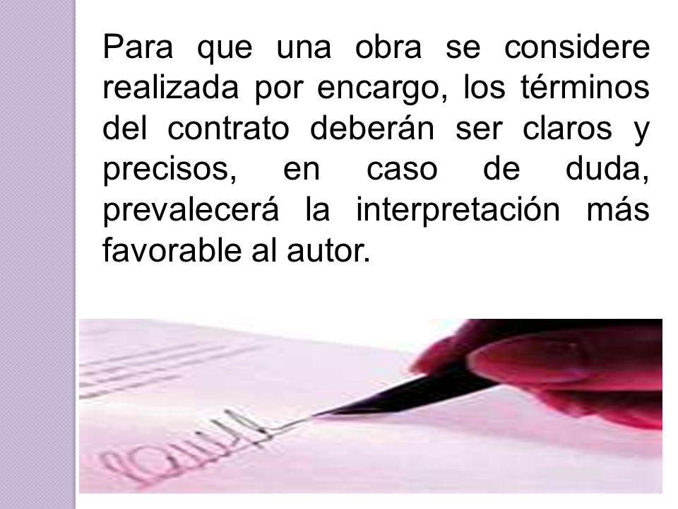 Para que una obra se considere realizada por encargo, los términos del contrato deberán ser claros y precisos, en caso de duda, prevalecerá la interpr