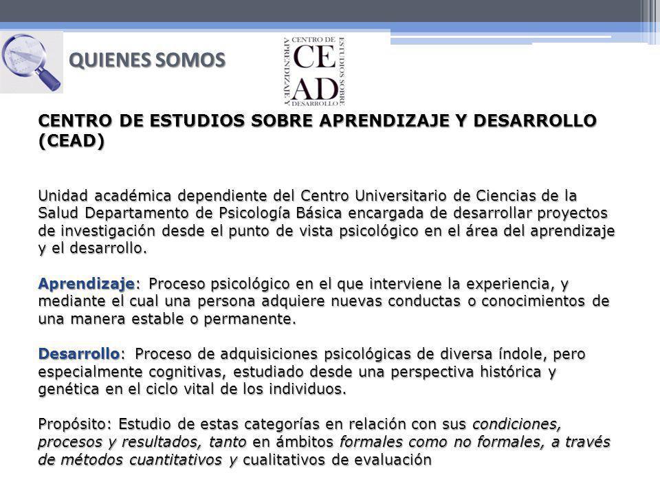 CENTRO DE ESTUDIOS SOBRE APRENDIZAJE Y DESARROLLO (CEAD) Unidad académica dependiente del Centro Universitario de Ciencias de la Salud Departamento de