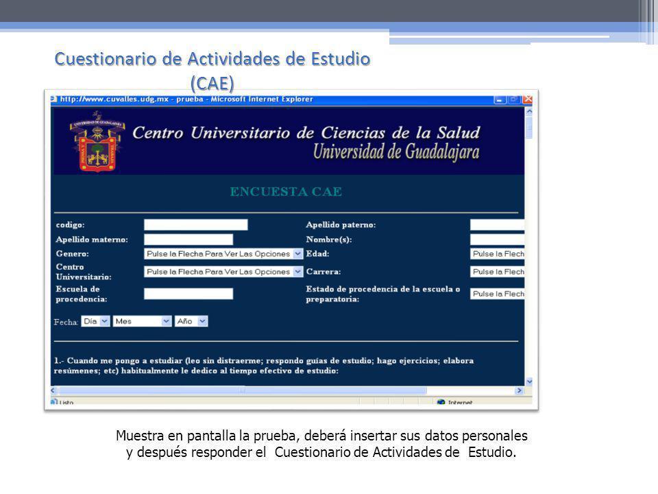 Muestra en pantalla la prueba, deberá insertar sus datos personales y después responder el Cuestionario de Actividades de Estudio. Cuestionario de Act