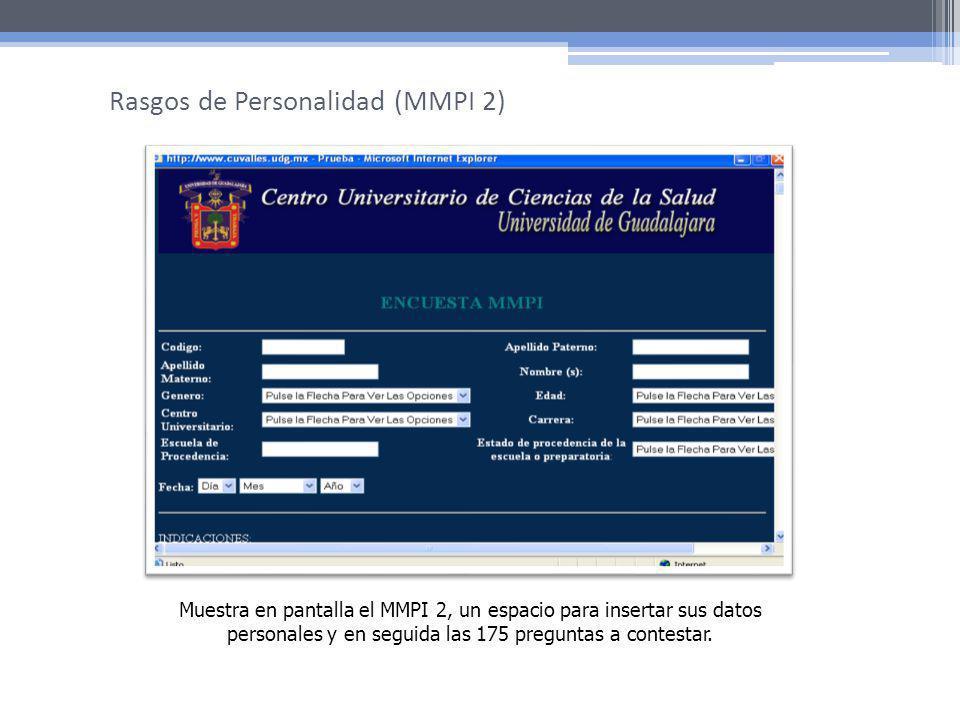 Muestra en pantalla el MMPI 2, un espacio para insertar sus datos personales y en seguida las 175 preguntas a contestar. Rasgos de Personalidad (MMPI