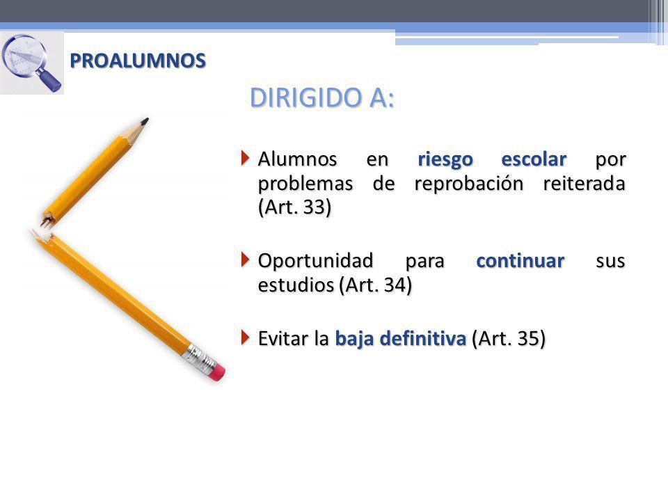 PROALUMNOS DIRIGIDO A: Alumnos en riesgo escolar por problemas de reprobación reiterada (Art. 33) Alumnos en riesgo escolar por problemas de reprobaci