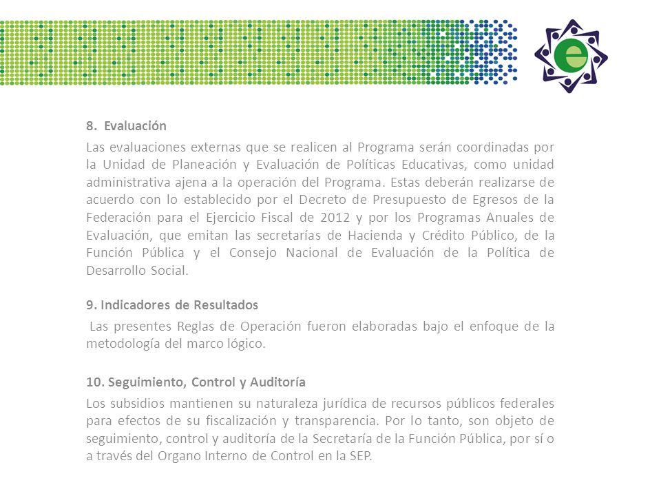 8. Evaluación Las evaluaciones externas que se realicen al Programa serán coordinadas por la Unidad de Planeación y Evaluación de Políticas Educativas