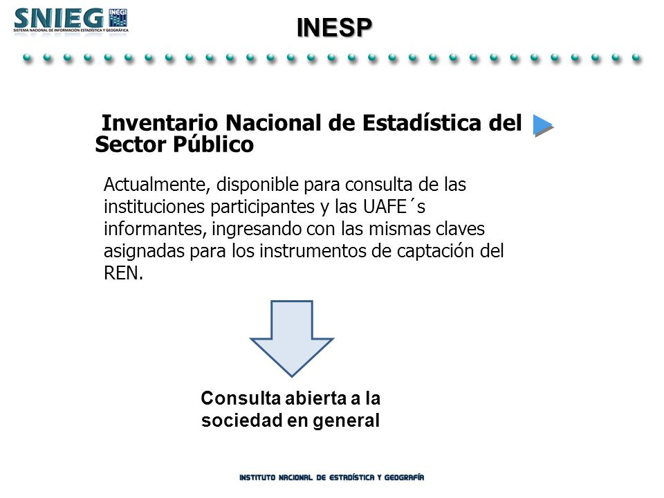 INESP Inventario Nacional de Estadística del Sector Público Actualmente, disponible para consulta de las instituciones participantes y las UAFE´s info