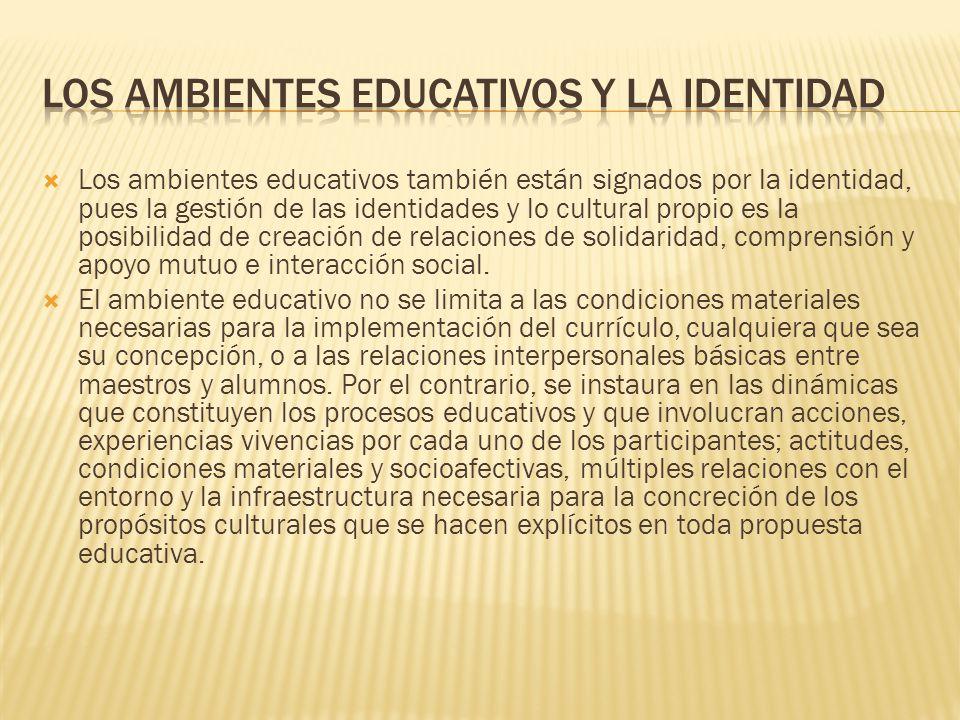 Los ambientes educativos también están signados por la identidad, pues la gestión de las identidades y lo cultural propio es la posibilidad de creació
