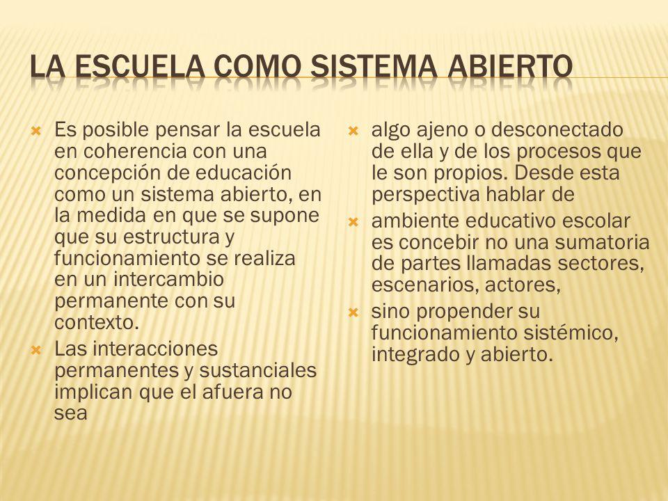 Es posible pensar la escuela en coherencia con una concepción de educación como un sistema abierto, en la medida en que se supone que su estructura y