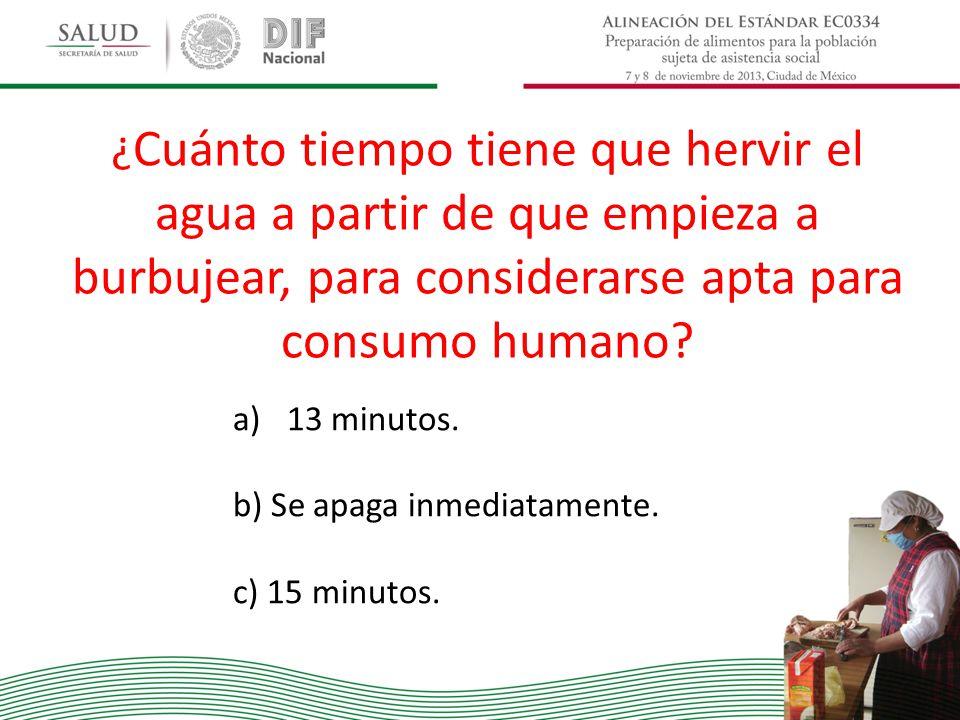 ¿ Cuánto tiempo tiene que hervir el agua a partir de que empieza a burbujear, para considerarse apta para consumo humano? a)13 minutos. b) Se apaga in