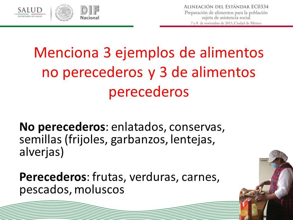 Menciona 3 ejemplos de alimentos no perecederos y 3 de alimentos perecederos No perecederos: enlatados, conservas, semillas (frijoles, garbanzos, lent