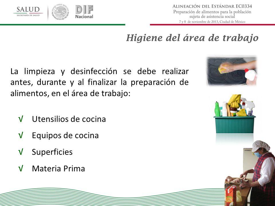 Higiene del área de trabajo La limpieza y desinfección se debe realizar antes, durante y al finalizar la preparación de alimentos, en el área de traba