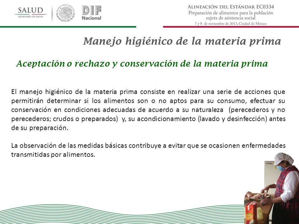 Manejo higiénico de la materia prima Aceptación o rechazo y conservación de la materia prima El manejo higiénico de la materia prima consiste en reali