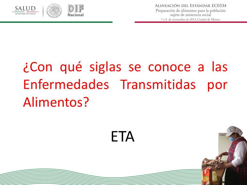 ¿Con qué siglas se conoce a las Enfermedades Transmitidas por Alimentos? ETA