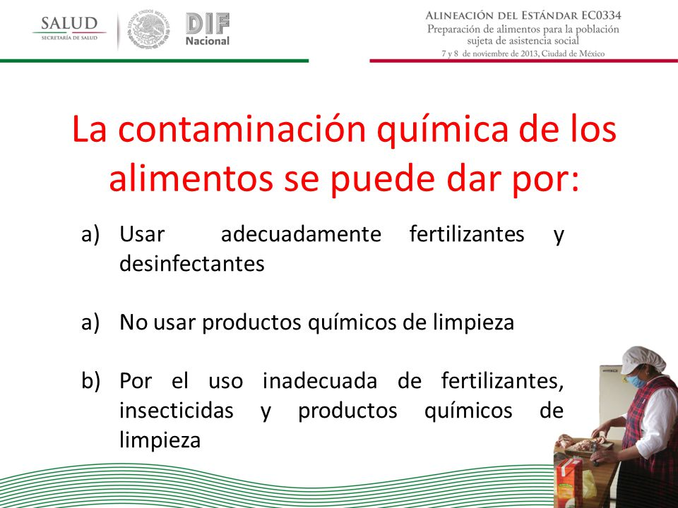 La contaminación química de los alimentos se puede dar por: a)Usar adecuadamente fertilizantes y desinfectantes a)No usar productos químicos de limpie