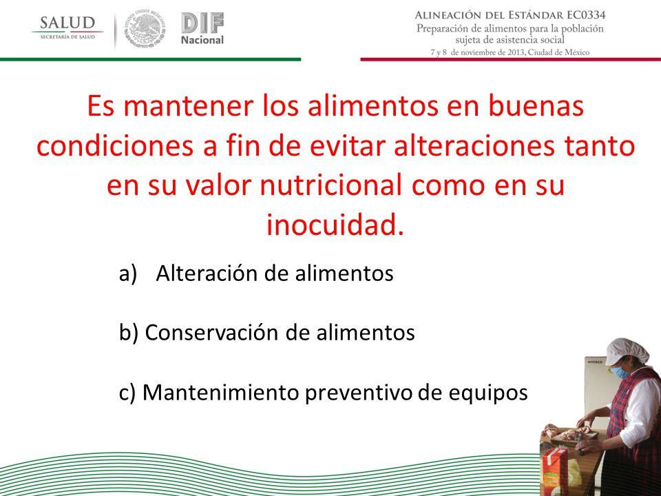 Es mantener los alimentos en buenas condiciones a fin de evitar alteraciones tanto en su valor nutricional como en su inocuidad. a)Alteración de alime