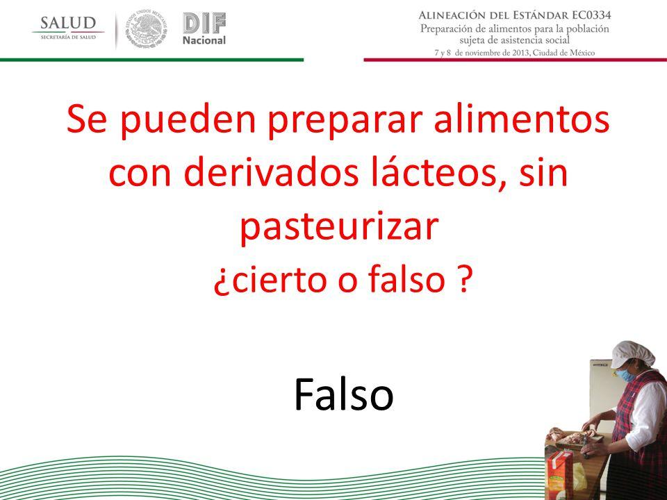 Se pueden preparar alimentos con derivados lácteos, sin pasteurizar ¿cierto o falso ? Falso