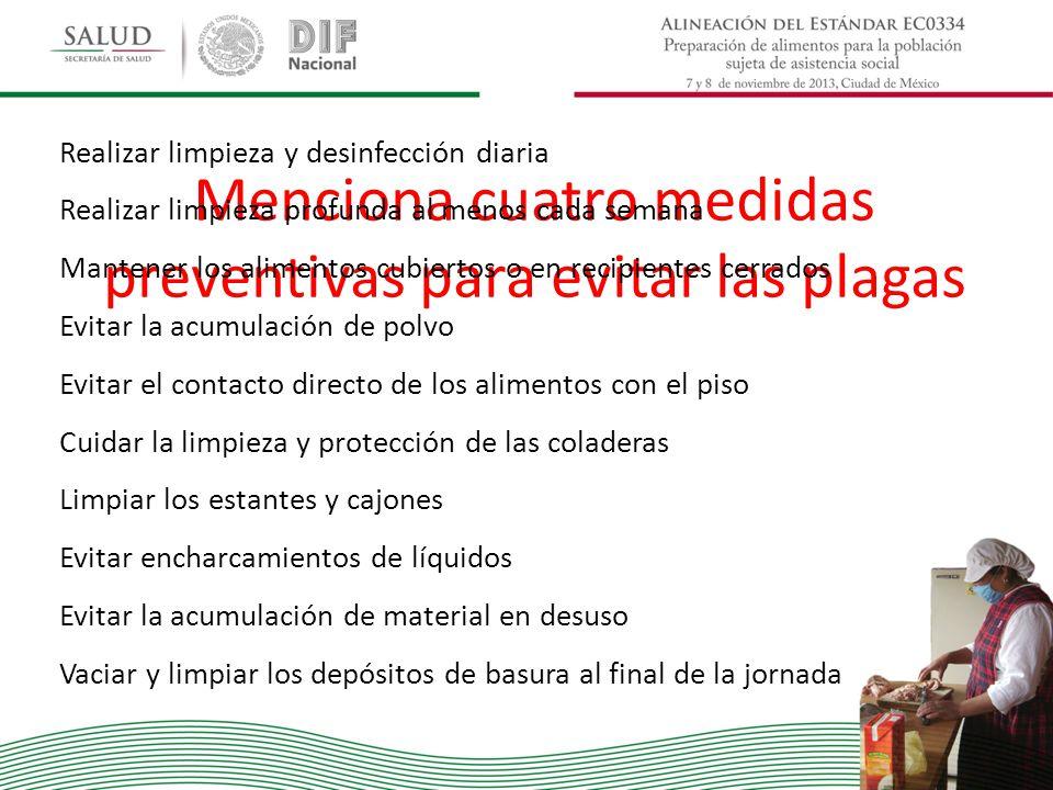 Menciona cuatro medidas preventivas para evitar las plagas Realizar limpieza y desinfección diaria Realizar limpieza profunda al menos cada semana Man