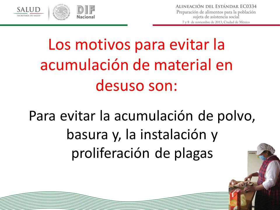 Los motivos para evitar la acumulación de material en desuso son: Para evitar la acumulación de polvo, basura y, la instalación y proliferación de pla
