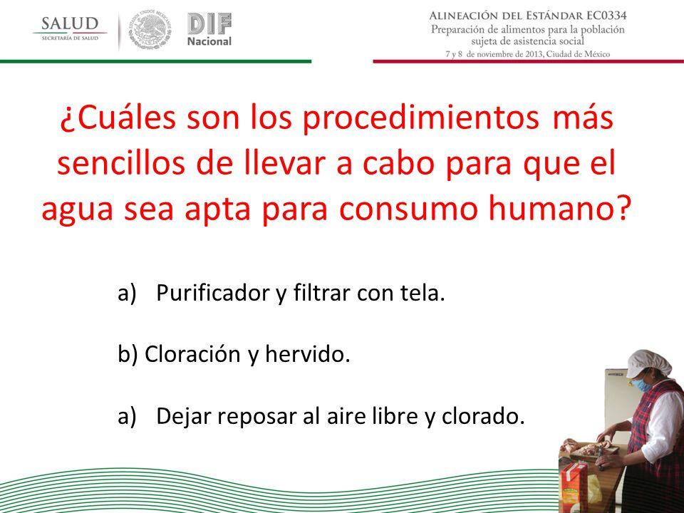 ¿Cuáles son los procedimientos más sencillos de llevar a cabo para que el agua sea apta para consumo humano? a)Purificador y filtrar con tela. b) Clor