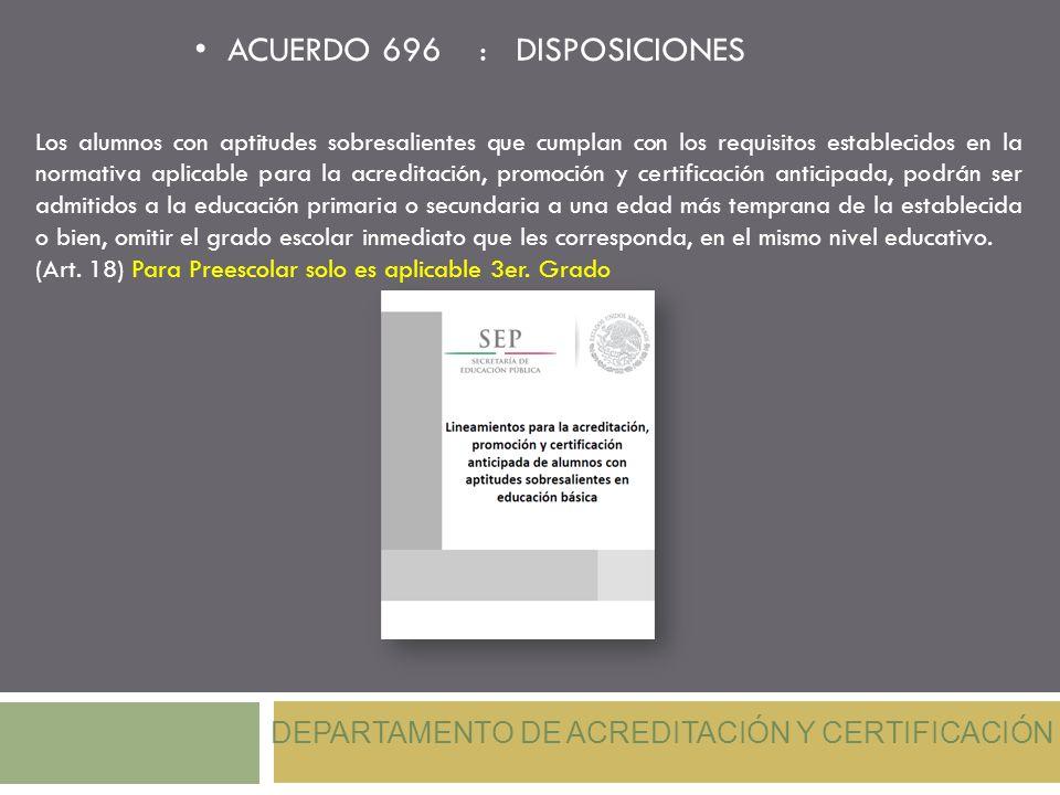 Los alumnos con aptitudes sobresalientes que cumplan con los requisitos establecidos en la normativa aplicable para la acreditación, promoción y certi