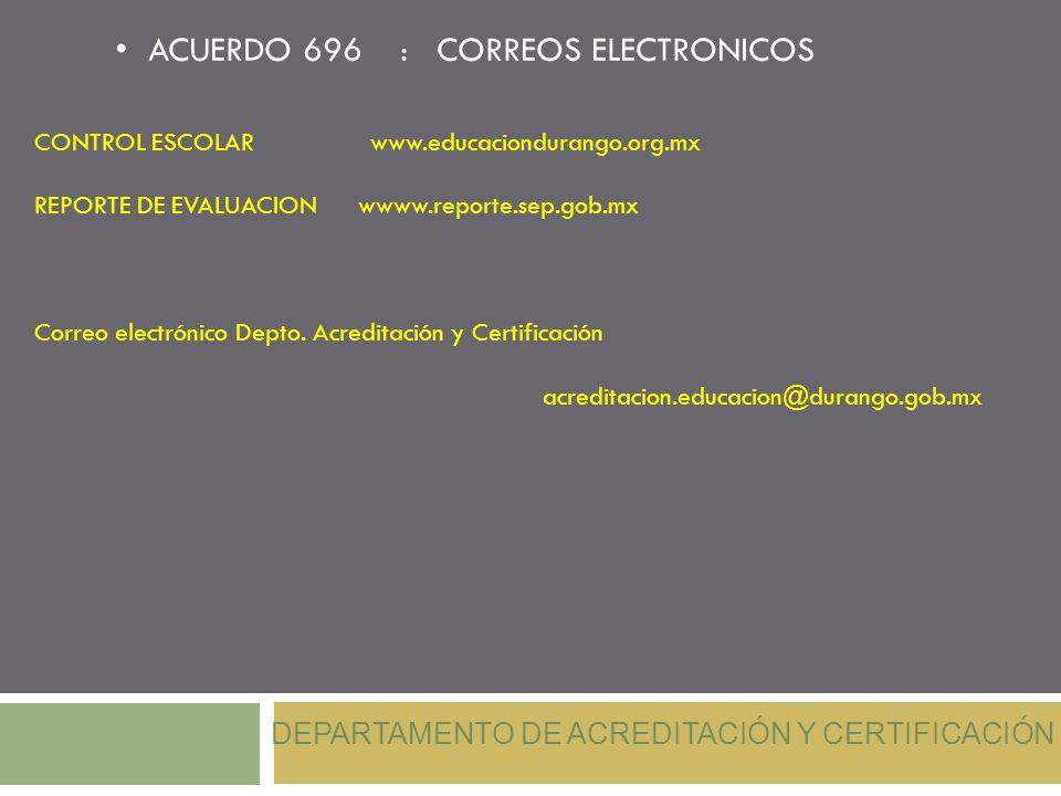 CONTROL ESCOLAR www.educaciondurango.org.mx REPORTE DE EVALUACION wwww.reporte.sep.gob.mx Correo electrónico Depto. Acreditación y Certificación acred